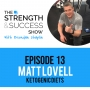 Artwork for #016: Ketogenic diets, staying healthy and training smart with elite nutritionalist Matt Lovell- The Strength and Success Show episode 13
