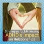 Artwork for Minimize ADHD's Impact on Your Relationships