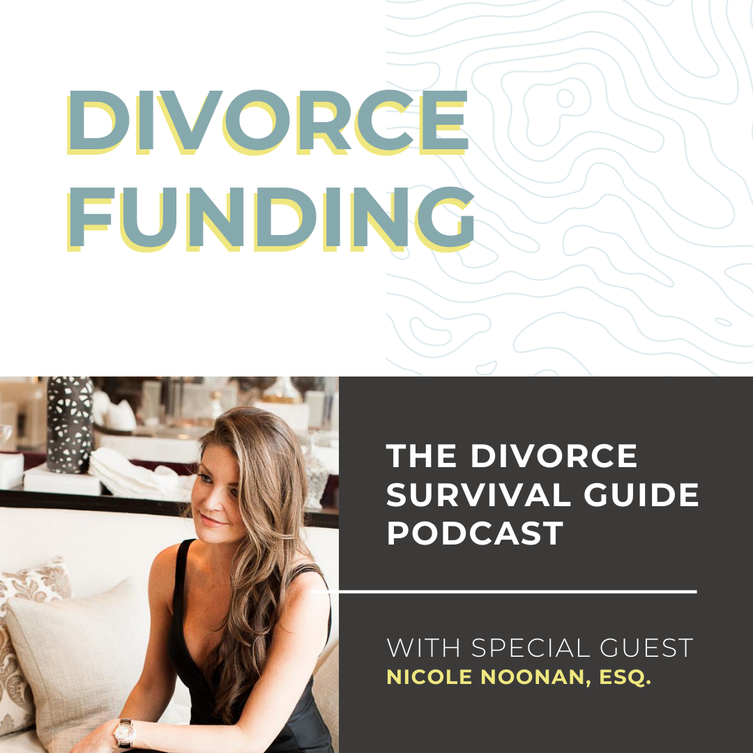 The Divorce Survival Guide Podcast - Divorce Funding with Nicole Noonan, Esq.