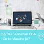 Artwork for OA 013 : Amazon FBA - Čo to vlastne je?
