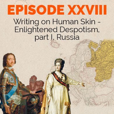 Episode 28 - Writing on Human Skin -  Enlightened Despotism, part I, Russia