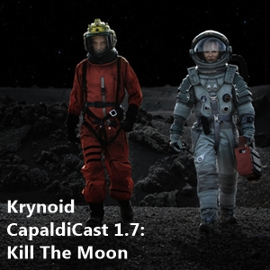 CapaldiCast 1.7 - Kill The Moon