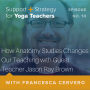 Artwork for 10:  How Anatomy Studies Changes Our Teaching with Guest Teacher Jason Ray Brown