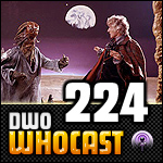 DWO WhoCast - #224 - Doctor Who Podcast