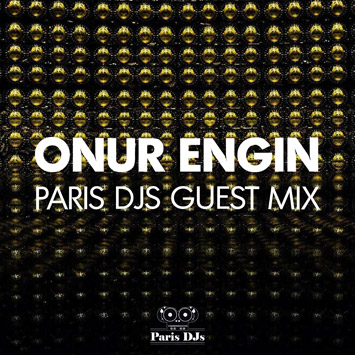 Onur Engin - Paris DJs Guest Mix