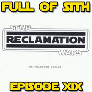 Episode XIX: Reclamation