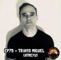 Artwork for EP75 -Travis Miguel of Atreyu