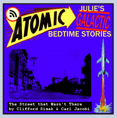 Atomic Julie's Galactic Bedtime Stories, #5 - The Street that Wasn't There by Clifford J. Simak and Carl Jacobi