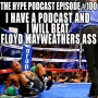 Artwork for Hype podcast ep 100 I have a podcast and i will beat Floyd Mayweathers Ass