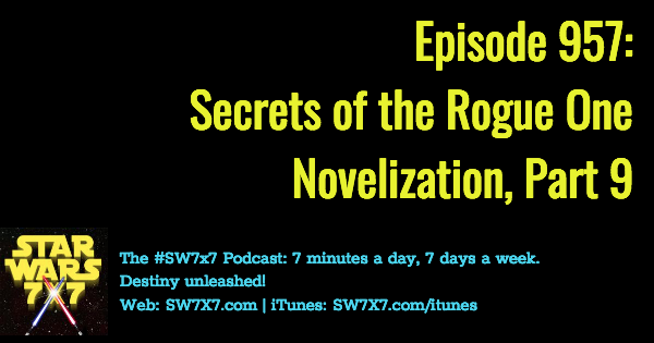 957: Secrets of the Rogue One Novelization, Part 9