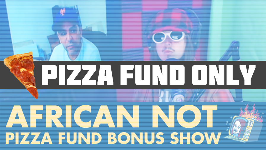 AVAILABLE NOW: African Not - Pizza Fund Bonus Show