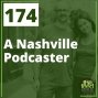 Artwork for 174 A Nashville Podcaster