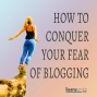 Artwork for How To Conquer Your Fear of Blogging