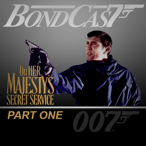 BondCast: On Her Majesty's Secret Service: Part One