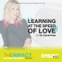 Artwork for Ep. 130 - Learning at the Speed of Love - with Dr. Carrie Rose