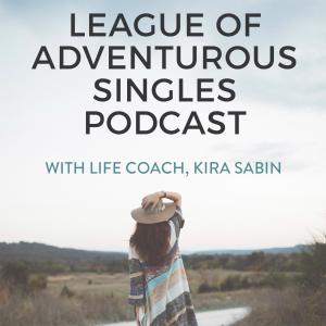 LEAGUE OF ADVENTUROUS SINGLES WITH KIRA SABIN | LOVE | DATING | RELATIONSHIPS | POSITIVE PSYCHOLOGY | WOMEN | EMPOWERMENT