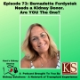 Artwork for Episode 73: Bernadette Fordystek Needs a Kidney Donor.  Are You The One?