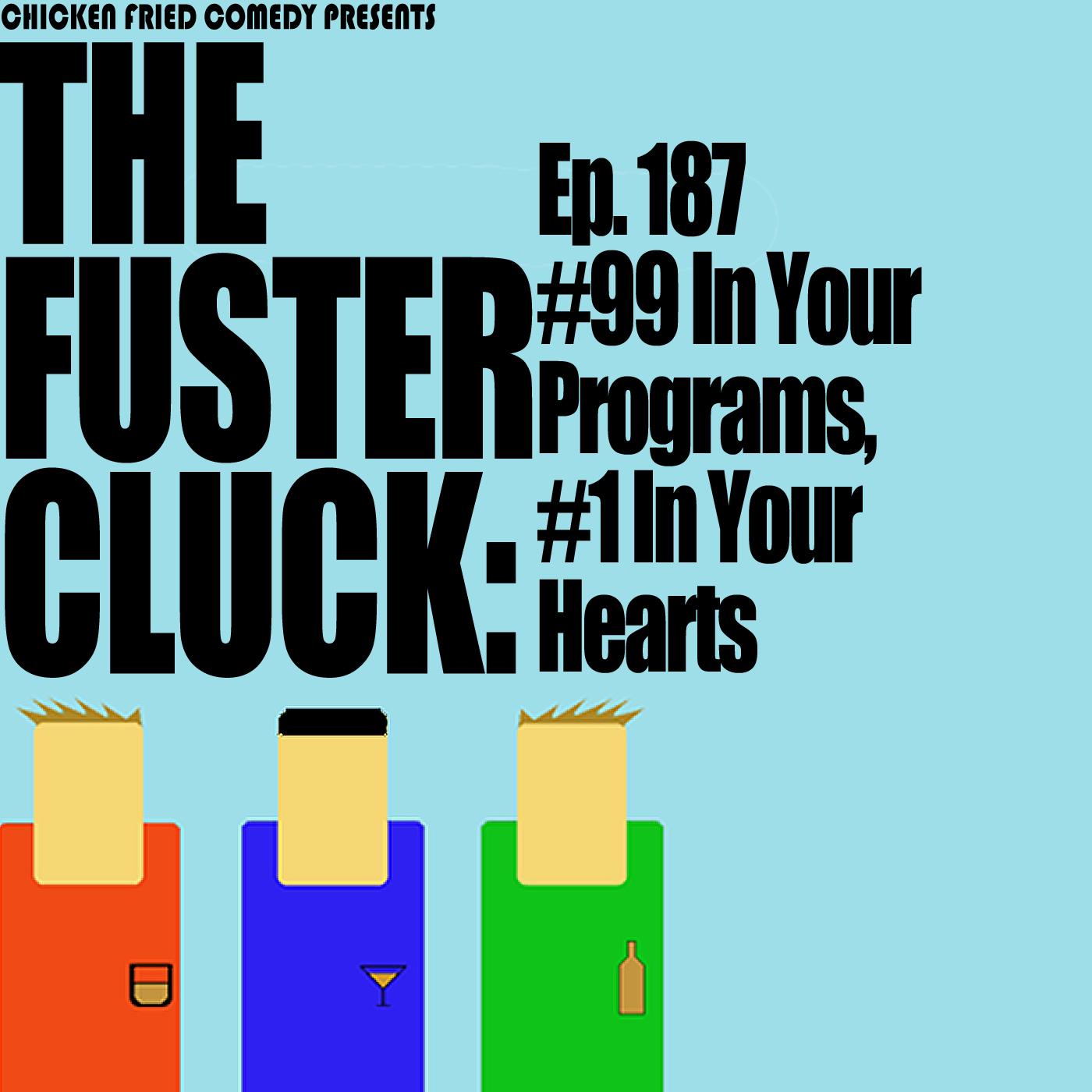 The Fustercluck Ep 187: #99 In Your Programs, #1 In Your Hearts