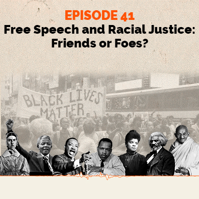 Episode 41 - Free Speech and Racial Justice: Friends or Foes?