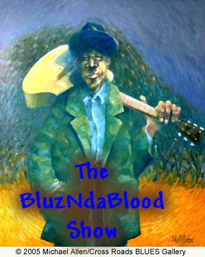 The BluzNdaBlood Show #126, Top Notch Blues!