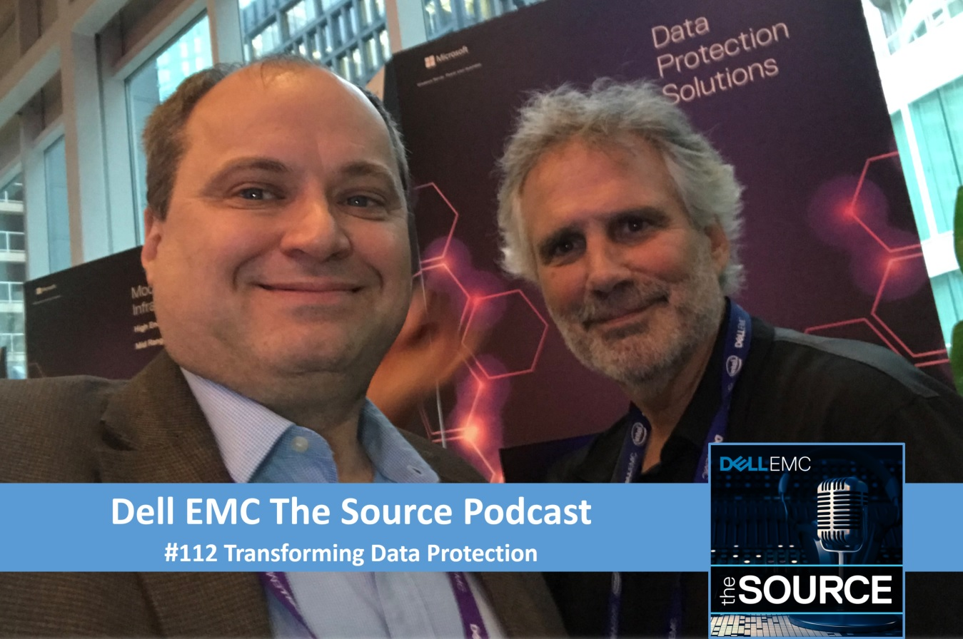 Dell EMC The Source Podcast #112: Transforming Data Protection