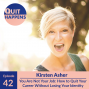 Artwork for Kirsten Asher: You Are Not Your Job: How to Quit Your Career Without Losing Your Identity