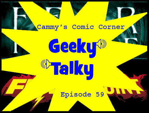 Cammy's Comic Corner - Geeky Talky - Episode 59