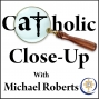 Artwork for Catholic Close-Up 09/07/19 #96