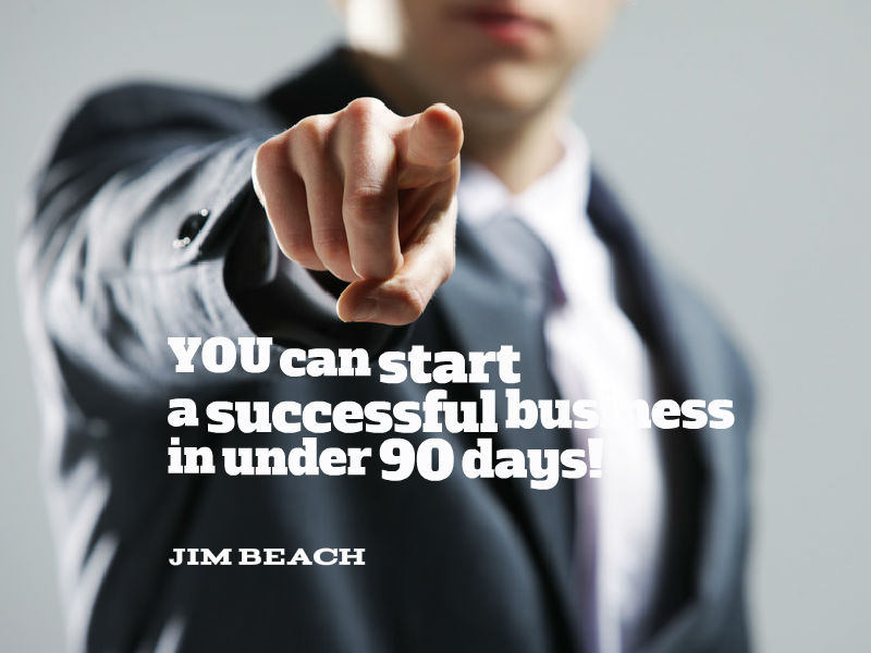 """Starting a Successful Business in Under 90 Days?"" with Jim Beach"