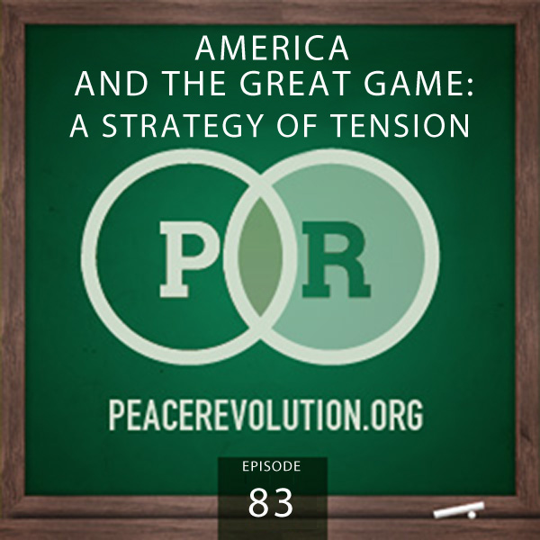 Peace Revolution episode 083: America and the Great Game / A Strategy of Tension