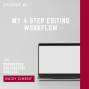 Artwork for Episode #5 - My 4 step editing workflow