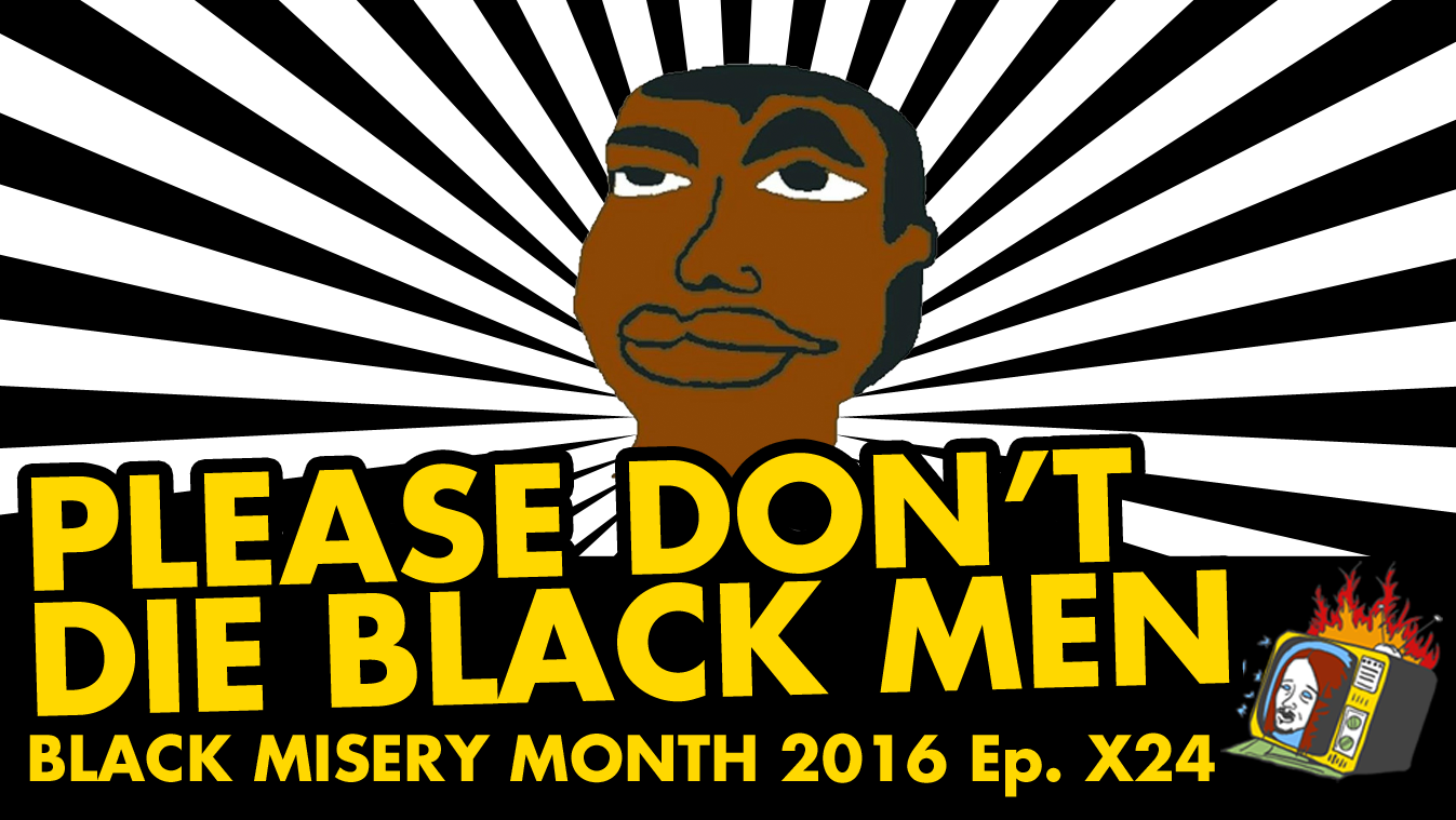 PLEASE DON'T DIE BLACK MEN: Black Misery Month 2016 w/ Ruby Lewis - Ep. X24