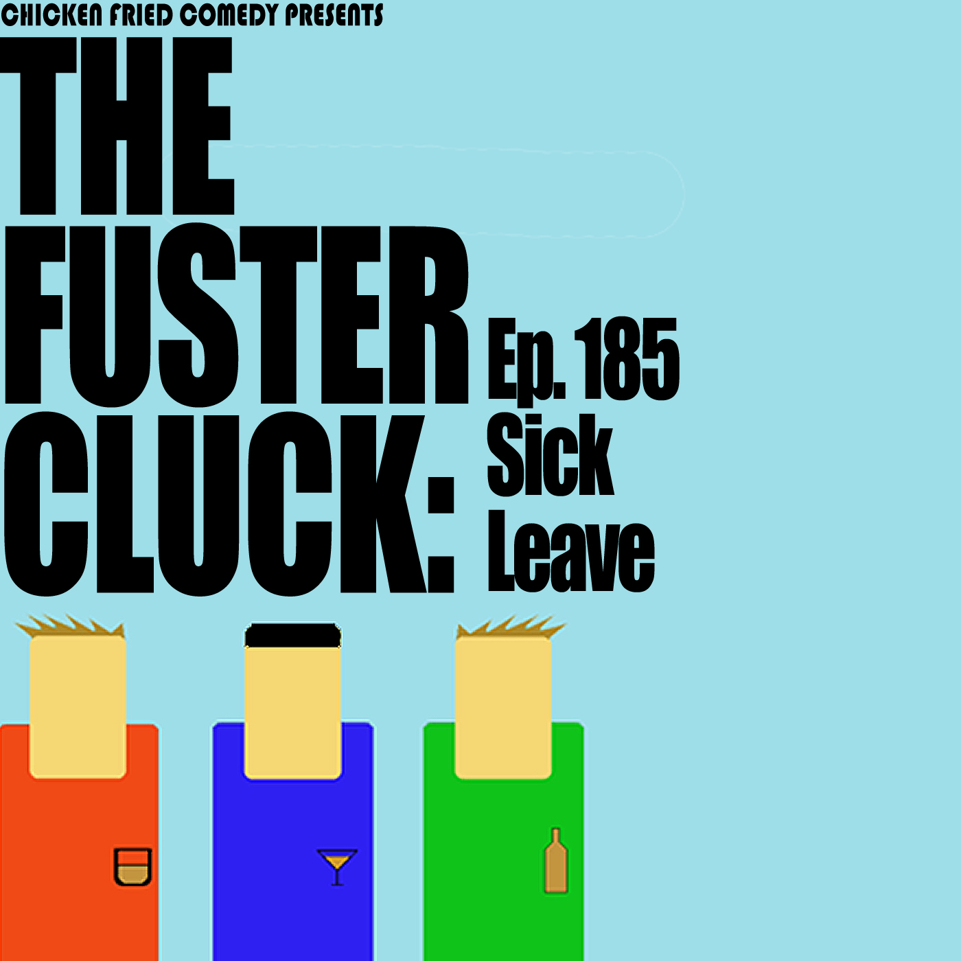 The Fustercluck Ep 185:  Sick Leave