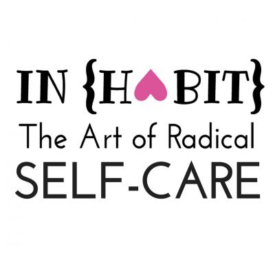 INHABIT: THE ART OF RADICAL SELF-CARE - monicaballard.com show image