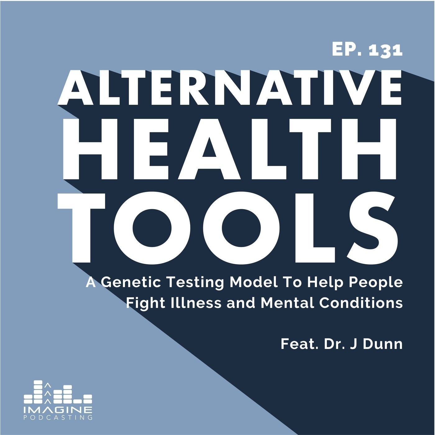 131 A Genetic Testing Model To Help People Fight Illness and Mental Conditions with Dr. J. Dunn