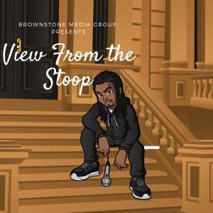 Brownstone Media Group Presents: View From The Stoop