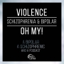 Artwork for EP 16: Violence, Schizophrenia, and Bipolar. Oh My!