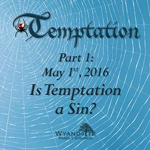 "Temptation Part 1: ""Is Temptation a Sin?"""