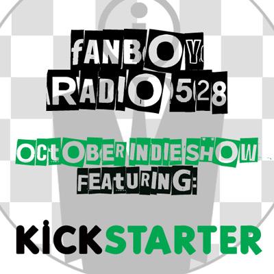 Fanboy Radio #528 - October Indie Show w/ Kickstarter.com