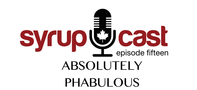 SyrupCast Episode 15: Absolutely Phabulous