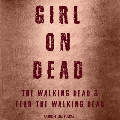 Girl On Dead: An Unofficial Walking Dead Podcast show image