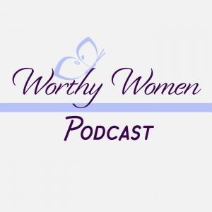 Worthy Women Podcast
