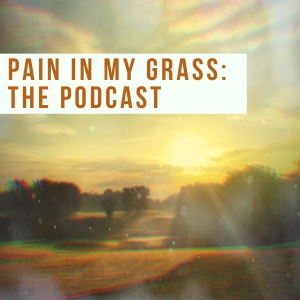 Pain In My GRass: the podcast