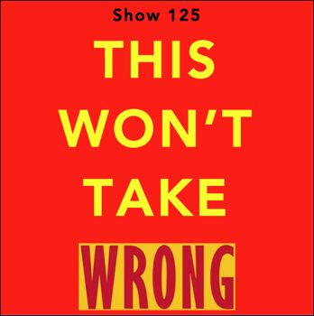 EP125--This Won't Take Wrong