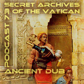 Ancient Dub - Secret Archives of the Vatican Podcast 73