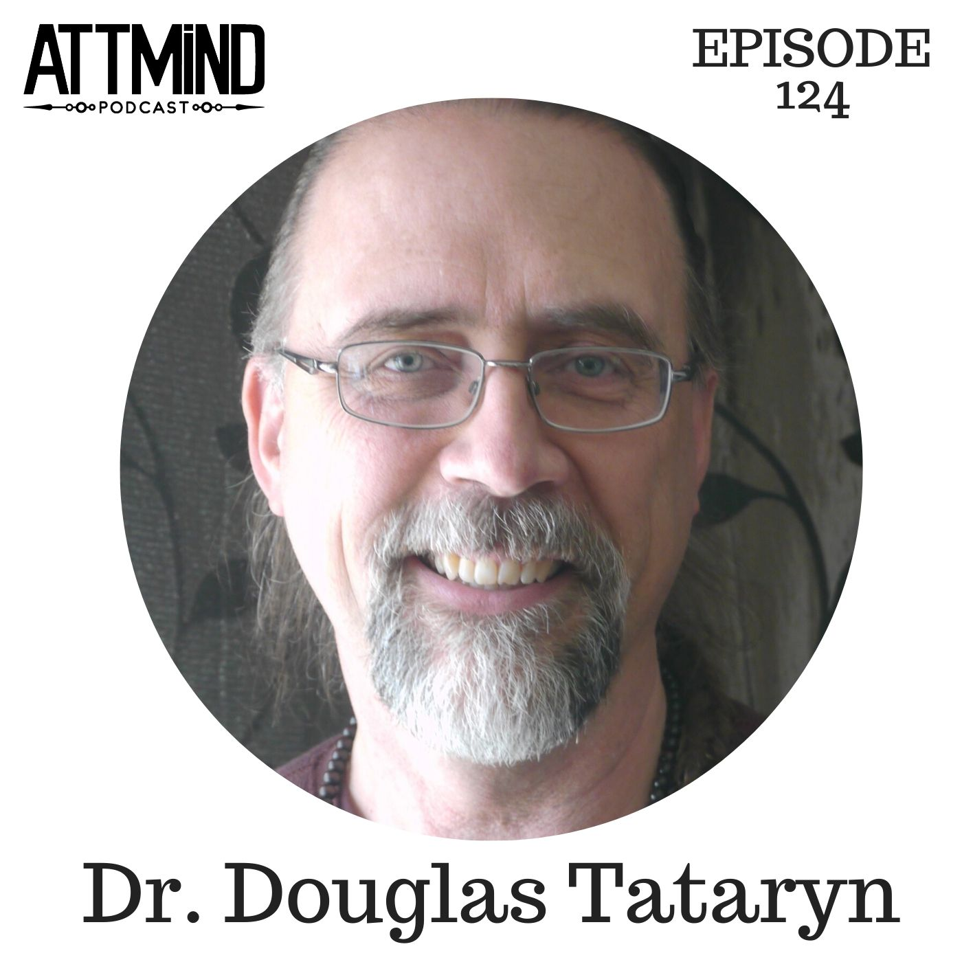 The Four Facets Of Human Transformation | Dr. Douglas Tataryn ~ ATTMind 124