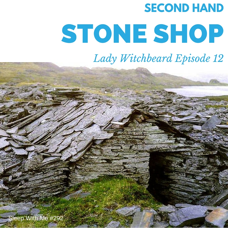 Second Hand Stone Shop | Lady Witchbeard #12 | Sleep With Me #292