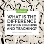 Artwork for What's the Difference Between Coaching and Teaching?