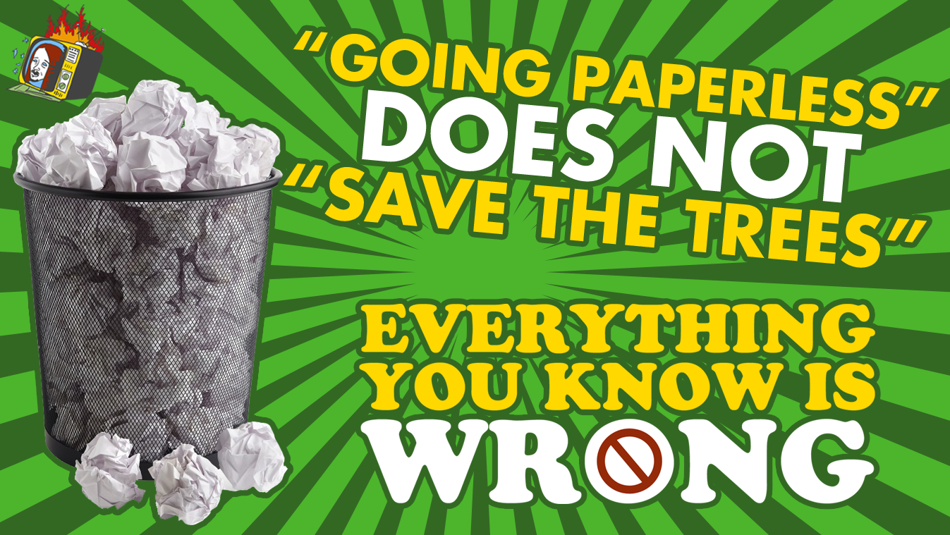 """Going Paperless"" Does NOT ""Save The Trees!"" - EVERYTHING YOU KNOW IS WRONG"