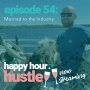 Artwork for Happy Hour Hustle #54: Married to the Industry